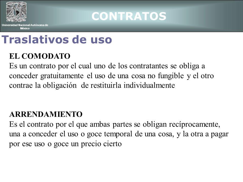 CONTRATOS Universidad Nacional Autónoma de México Traslativos de uso EL COMODATO Es un contrato por el cual uno de los contratantes se obliga a conced