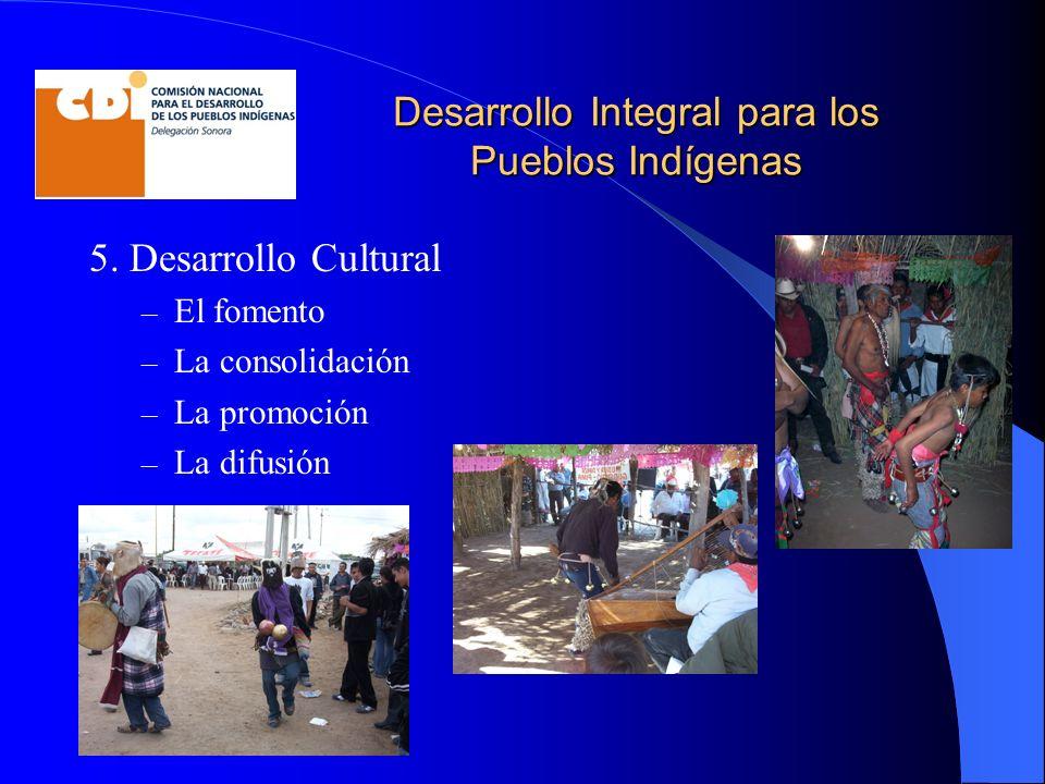 Desarrollo Integral para los Pueblos Indígenas 5. Desarrollo Cultural – El fomento – La consolidación – La promoción – La difusión