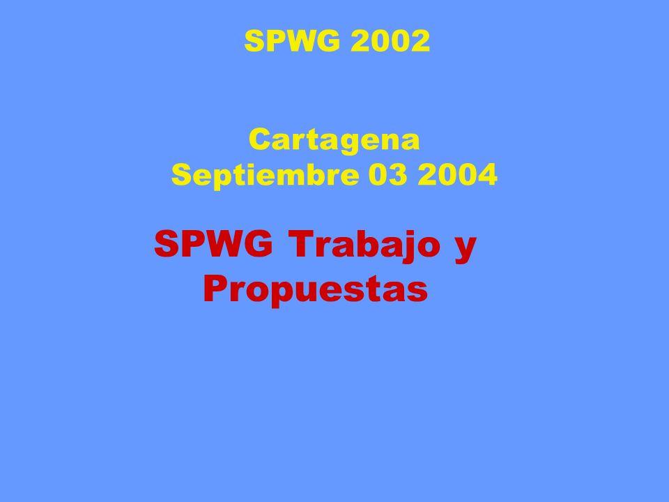 SPWG Trabajo y Propuestas Cartagena Septiembre 03 2004 SPWG 2002