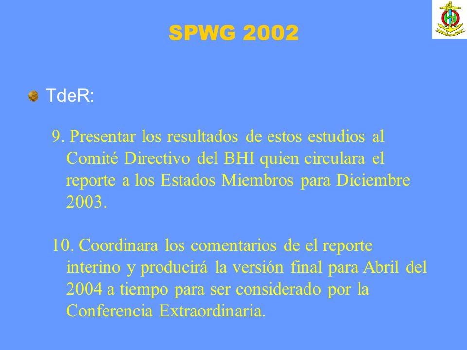 TdeR: 9. Presentar los resultados de estos estudios al Comité Directivo del BHI quien circulara el reporte a los Estados Miembros para Diciembre 2003.