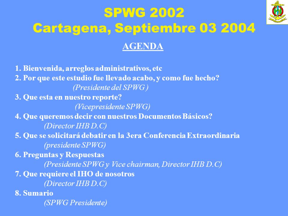 Cartagena, Septiembre 03 2004 AGENDA 1. Bienvenida, arreglos administrativos, etc 2. Por que este estudio fue llevado acabo, y como fue hecho? (Presid