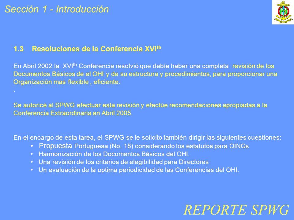 1.3 Resoluciones de la Conferencia XVI th En Abril 2002 la XVI th Conferencia resolvió que debía haber una completa revisión de los Documentos Básicos de el OHI y de su estructura y procedimientos, para proporcionar una Organización mas flexible, eficiente..