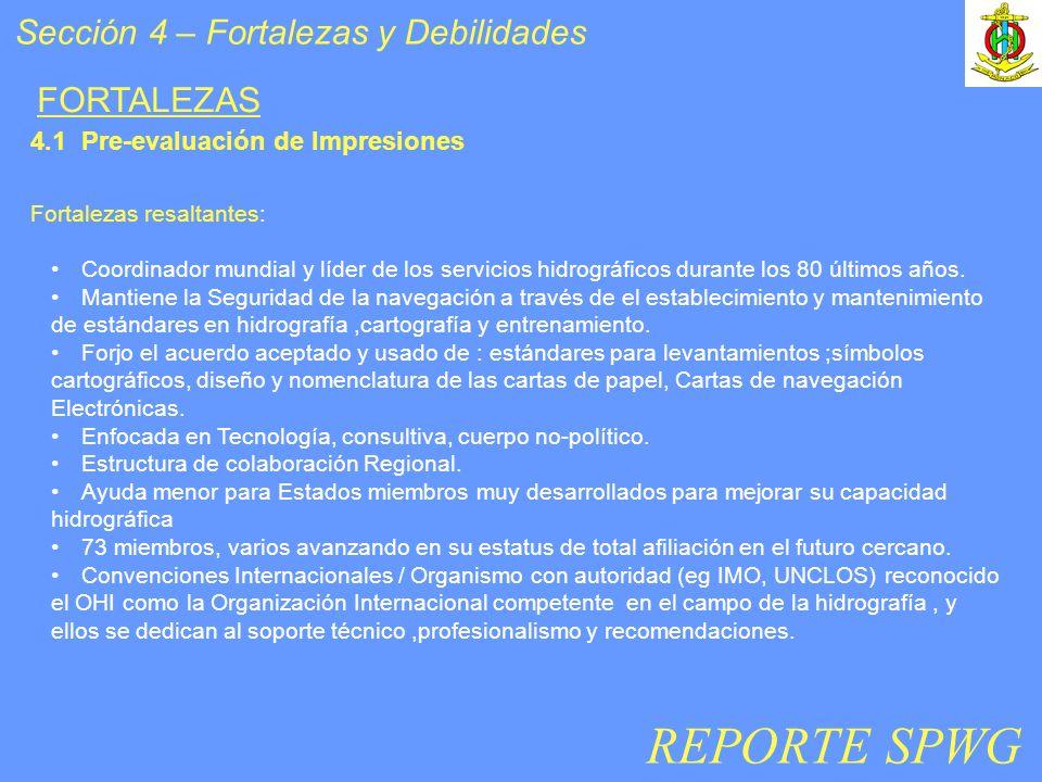 Sección 4 – Fortalezas y Debilidades Fortalezas resaltantes: Coordinador mundial y líder de los servicios hidrográficos durante los 80 últimos años.