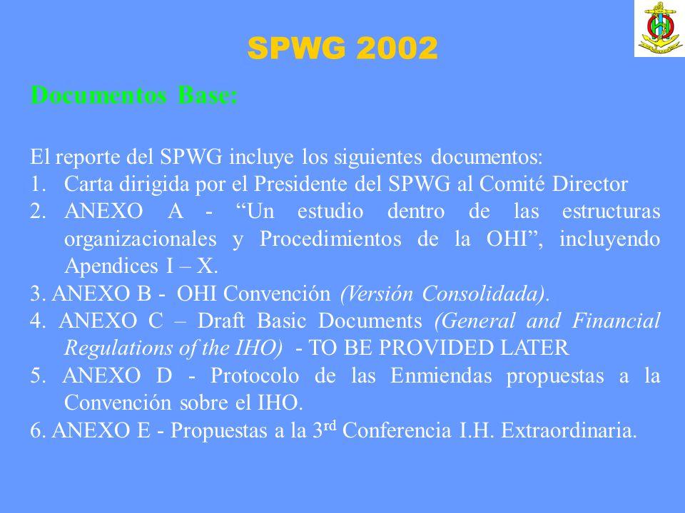 SPWG 2002 Documentos Base: El reporte del SPWG incluye los siguientes documentos: 1.Carta dirigida por el Presidente del SPWG al Comité Director 2.ANEXO A - Un estudio dentro de las estructuras organizacionales y Procedimientos de la OHI, incluyendo Apendices I – X.