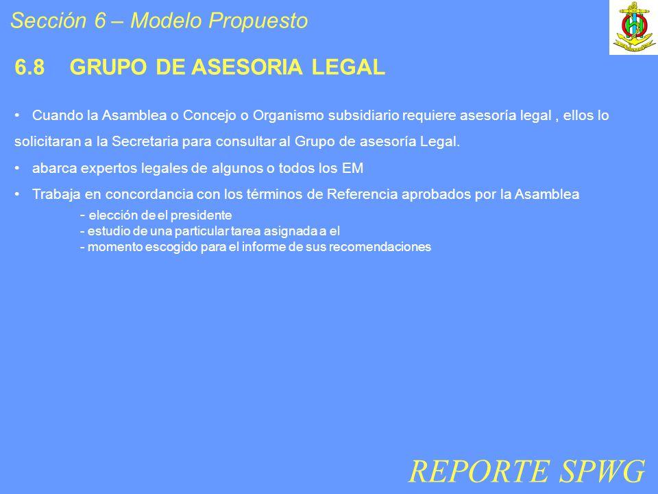 Sección 6 – Modelo Propuesto 6.8 GRUPO DE ASESORIA LEGAL Cuando la Asamblea o Concejo o Organismo subsidiario requiere asesoría legal, ellos lo solicitaran a la Secretaria para consultar al Grupo de asesoría Legal.