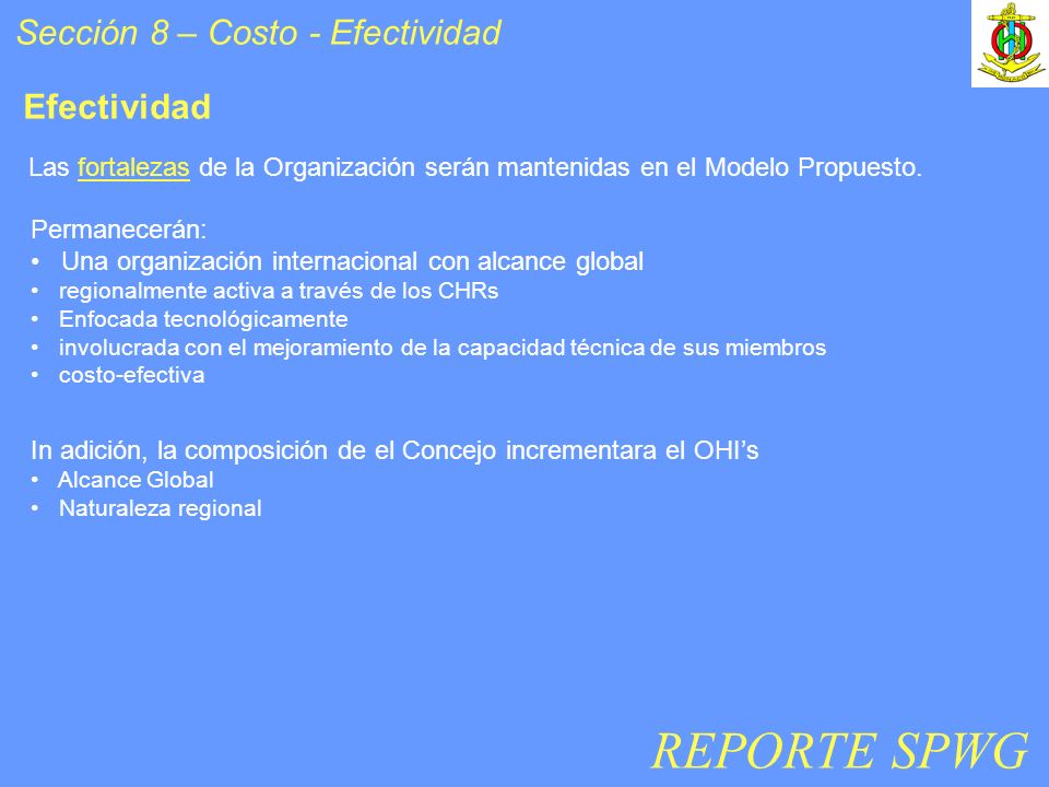 Sección 8 – Costo - Efectividad Efectividad Las fortalezas de la Organización serán mantenidas en el Modelo Propuesto. Permanecerán: Una organización