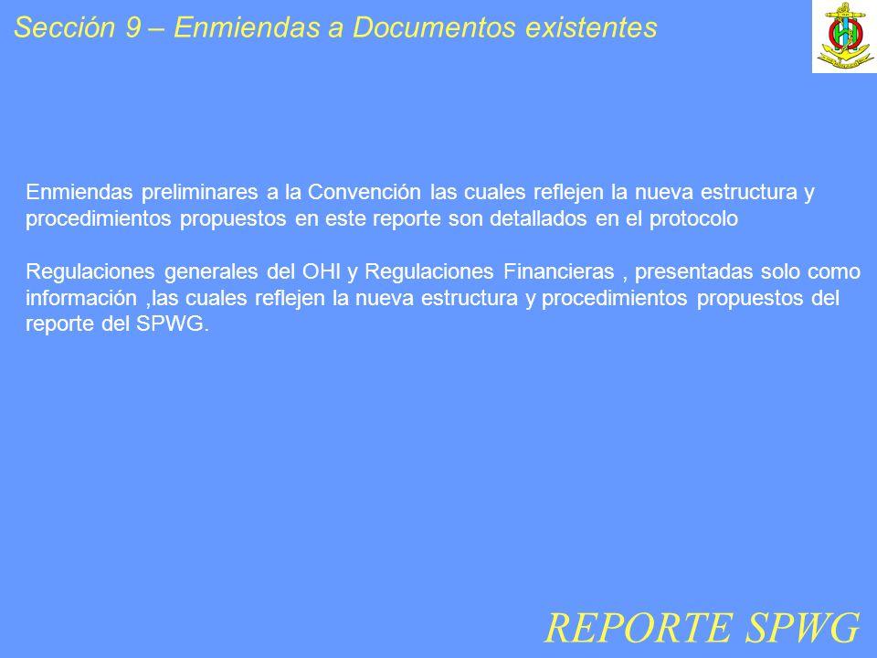 Sección 9 – Enmiendas a Documentos existentes Enmiendas preliminares a la Convención las cuales reflejen la nueva estructura y procedimientos propuestos en este reporte son detallados en el protocolo Regulaciones generales del OHI y Regulaciones Financieras, presentadas solo como información,las cuales reflejen la nueva estructura y procedimientos propuestos del reporte del SPWG.