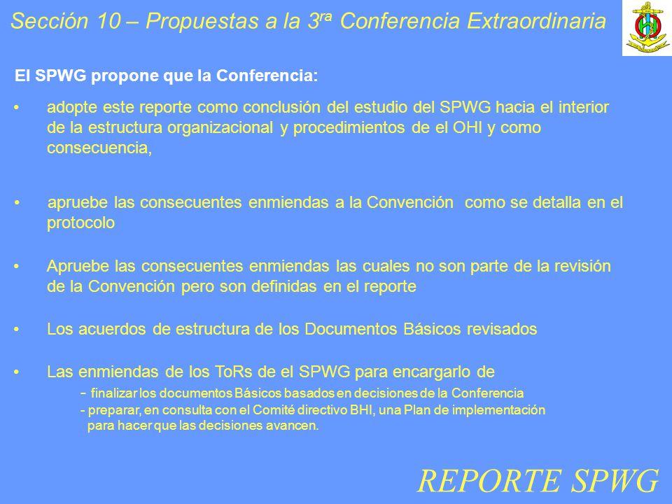 Sección 10 – Propuestas a la 3 ra Conferencia Extraordinaria Las enmiendas de los ToRs de el SPWG para encargarlo de - finalizar los documentos Básicos basados en decisiones de la Conferencia - preparar, en consulta con el Comité directivo BHI, una Plan de implementación para hacer que las decisiones avancen.