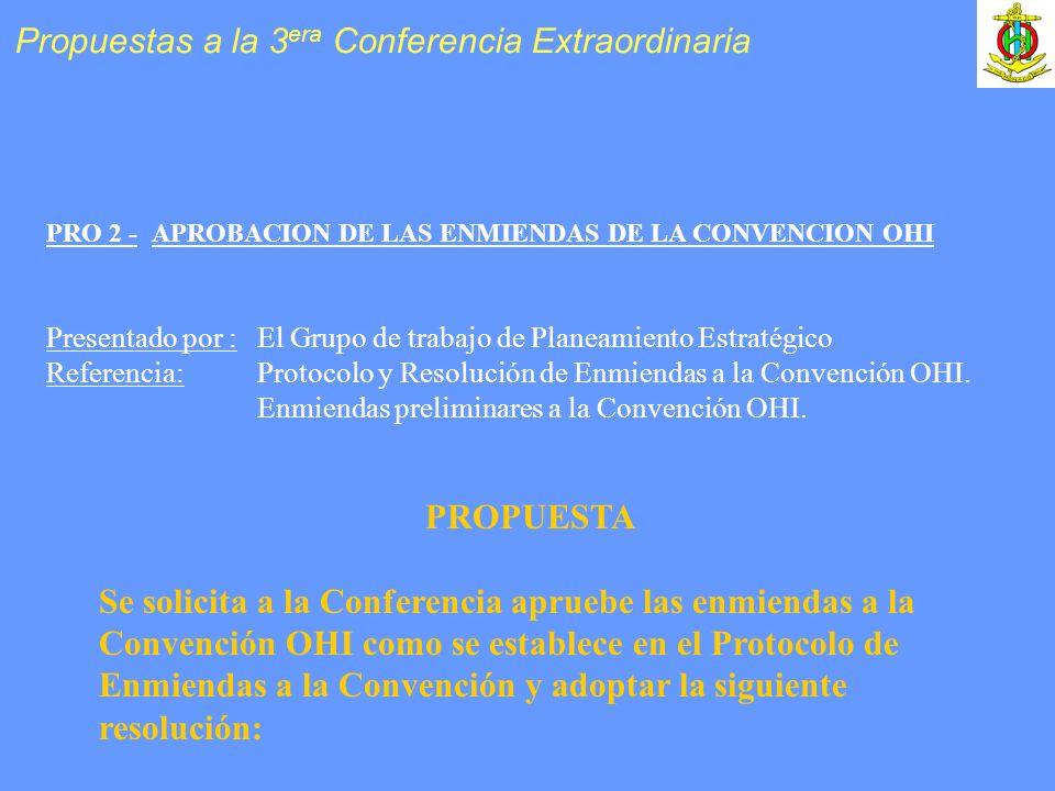 PRO 2 -APROBACION DE LAS ENMIENDAS DE LA CONVENCION OHI Presentado por :El Grupo de trabajo de Planeamiento Estratégico Referencia: Protocolo y Resolución de Enmiendas a la Convención OHI.