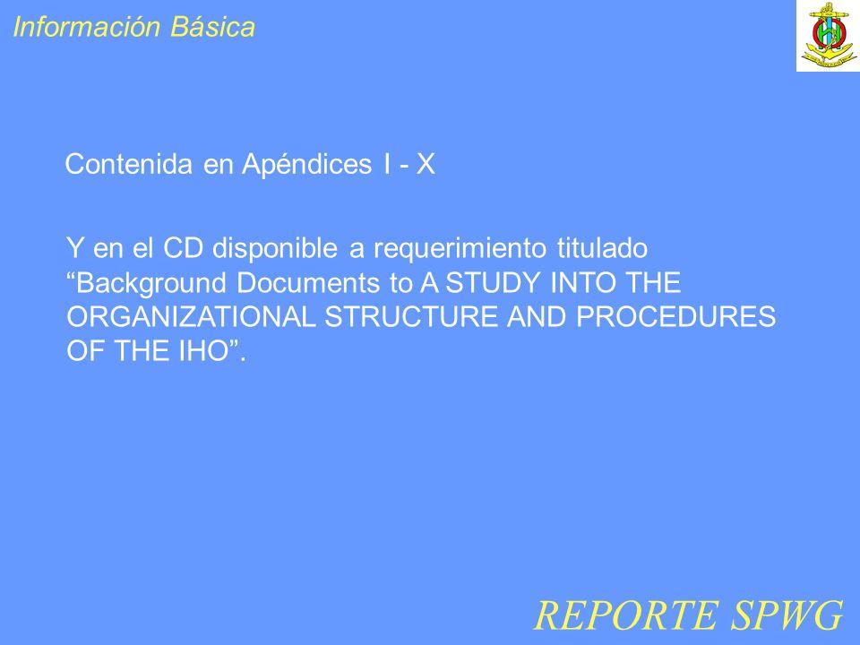 Información Básica Contenida en Apéndices I - X Y en el CD disponible a requerimiento titulado Background Documents to A STUDY INTO THE ORGANIZATIONAL STRUCTURE AND PROCEDURES OF THE IHO.