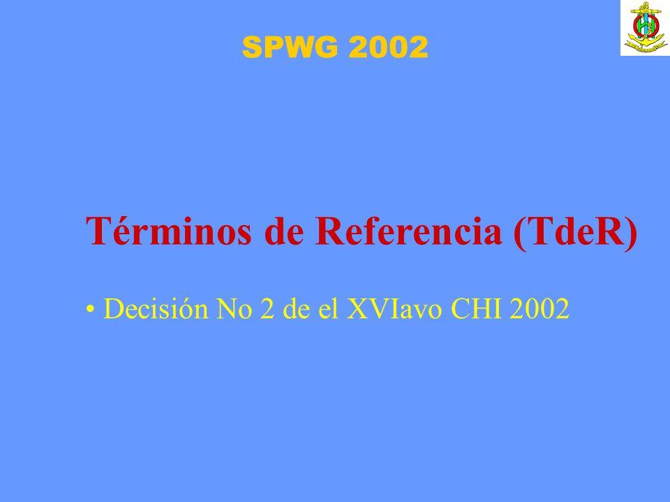 SPWG 2002 Términos de Referencia (TdeR) Decisión No 2 de el XVIavo CHI 2002