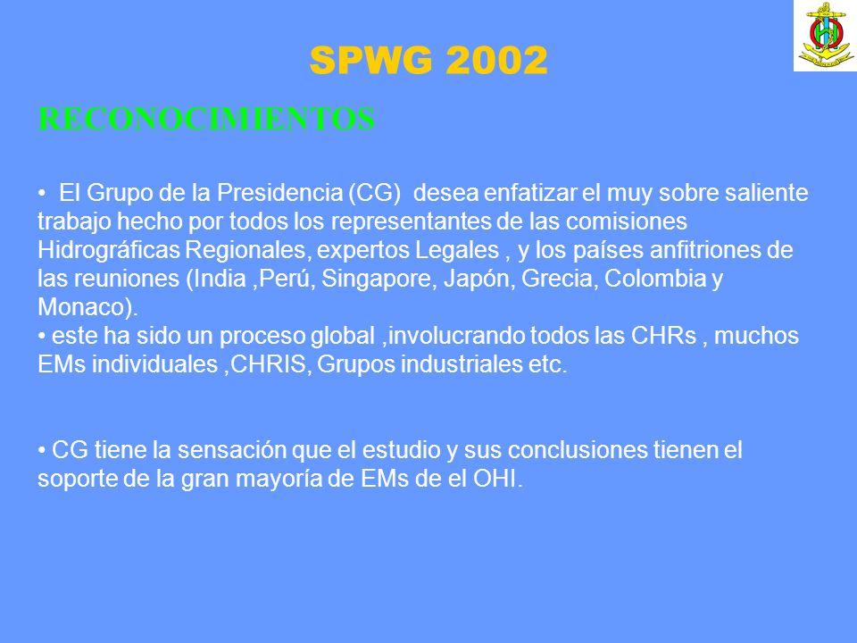 SPWG 2002 RECONOCIMIENTOS El Grupo de la Presidencia (CG) desea enfatizar el muy sobre saliente trabajo hecho por todos los representantes de las comisiones Hidrográficas Regionales, expertos Legales, y los países anfitriones de las reuniones (India,Perú, Singapore, Japón, Grecia, Colombia y Monaco).