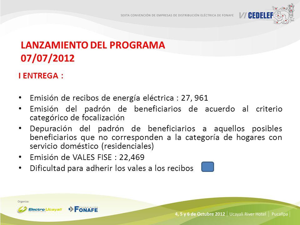 LANZAMIENTO DEL PROGRAMA 07/07/2012 I ENTREGA : Emisión de recibos de energía eléctrica : 27, 961 Emisión del padrón de beneficiarios de acuerdo al cr