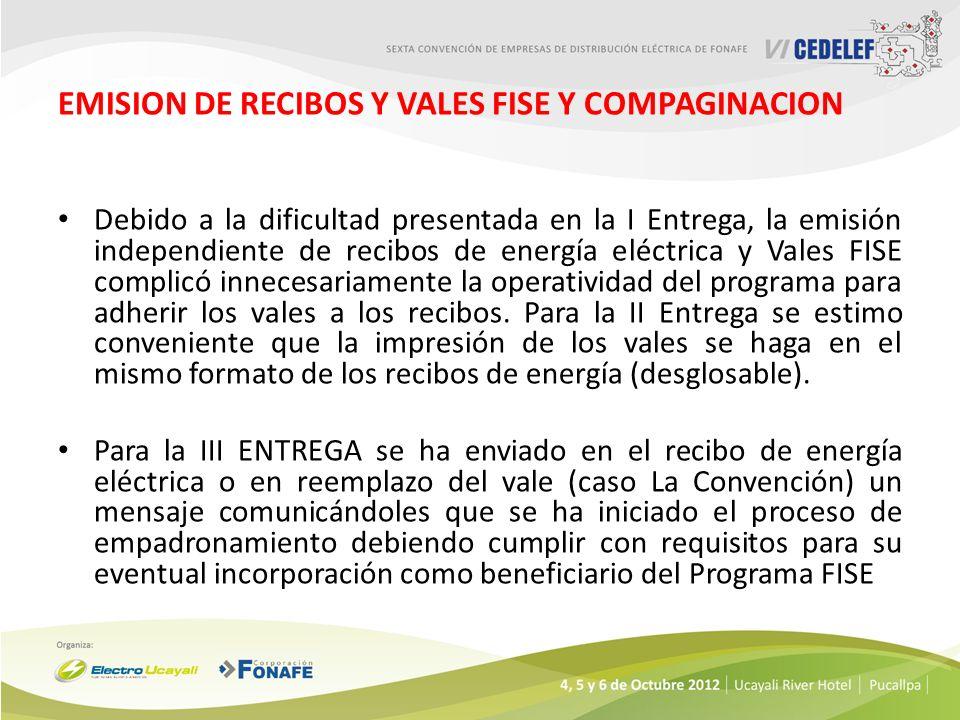 EMISION DE RECIBOS Y VALES FISE Y COMPAGINACION Debido a la dificultad presentada en la I Entrega, la emisión independiente de recibos de energía eléctrica y Vales FISE complicó innecesariamente la operatividad del programa para adherir los vales a los recibos.