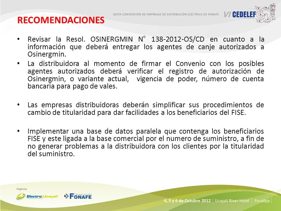 RECOMENDACIONES Revisar la Resol. OSINERGMIN N° 138-2012-OS/CD en cuanto a la información que deberá entregar los agentes de canje autorizados a Osine