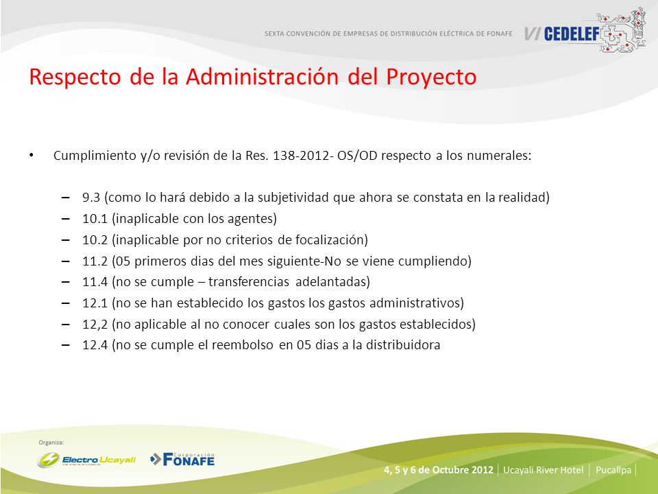 Respecto de la Administración del Proyecto Cumplimiento y/o revisión de la Res. 138-2012- OS/OD respecto a los numerales: – 9.3 (como lo hará debido a