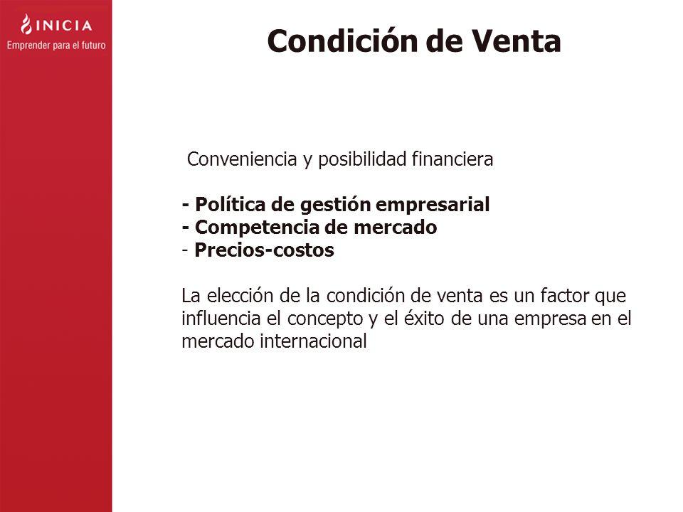 Condición de Venta Conveniencia y posibilidad financiera - Política de gestión empresarial - Competencia de mercado - Precios-costos La elección de la