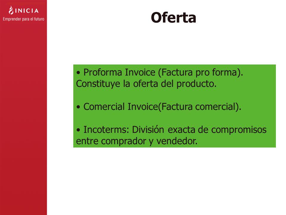 Oferta Proforma Invoice (Factura pro forma). Constituye la oferta del producto. Comercial Invoice(Factura comercial). Incoterms: División exacta de co