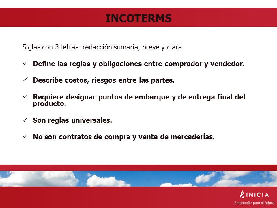 INCOTERMS Siglas con 3 letras -redacción sumaria, breve y clara. Define las reglas y obligaciones entre comprador y vendedor. Describe costos, riesgos