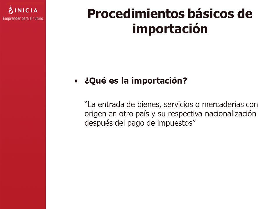 Procedimientos básicos de importación ¿Qué es la importación? La entrada de bienes, servicios o mercaderías con origen en otro país y su respectiva na