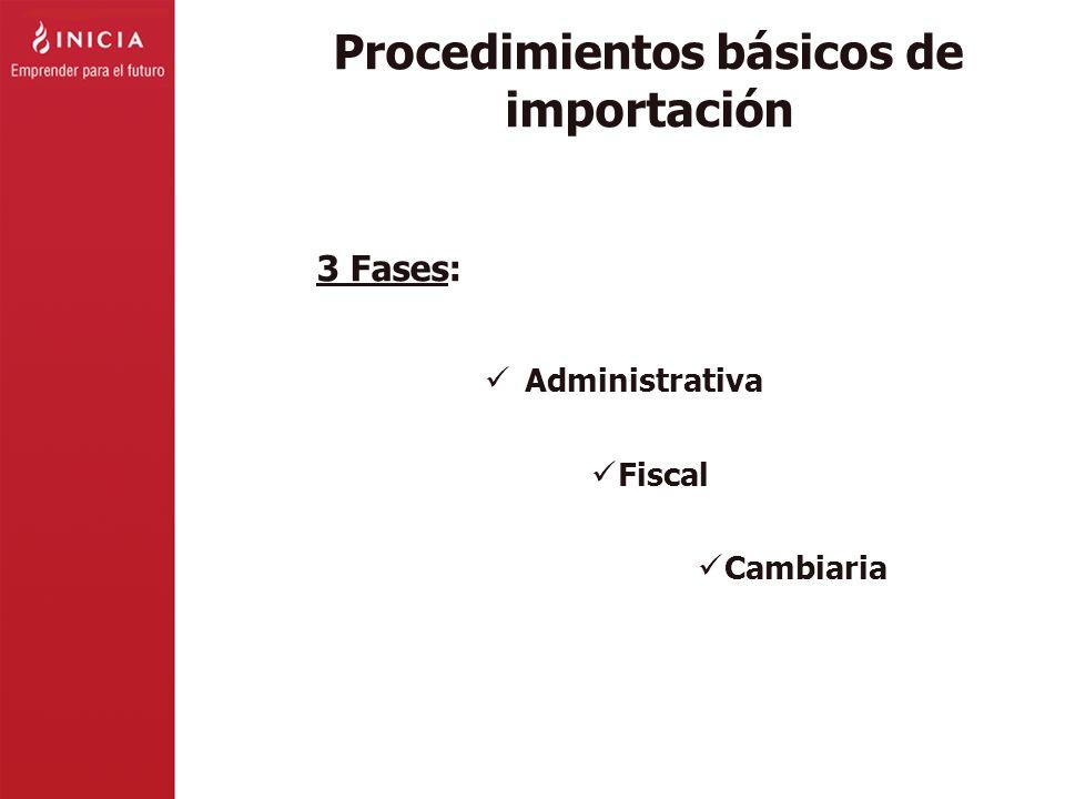 Procedimientos básicos de importación Administrativa Fiscal Cambiaria 3 Fases: