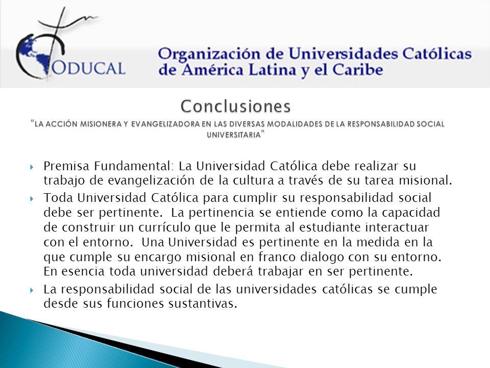 Premisa Fundamental: La Universidad Católica debe realizar su trabajo de evangelización de la cultura a través de su tarea misional.