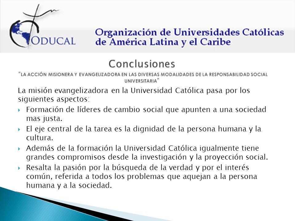 La misión evangelizadora en la Universidad Católica pasa por los siguientes aspectos: Formación de líderes de cambio social que apunten a una sociedad mas justa.