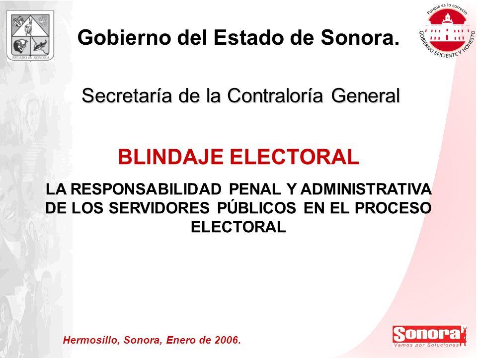 2 www.cgeson.gob.mx LA RESPONSABILIDAD PENAL Y ADMINISTRATIVA DE LOS SERVIDORES PÚBLICOS EN EL PROCESO ELECTORAL PROCESO ELECTORAL.- 2005-2006 para la renovación de los Poderes Ejecutivo y Legislativo de la Unión, así como del Poder Legislativo y de los Ayuntamientos de los Municipios del Estado.