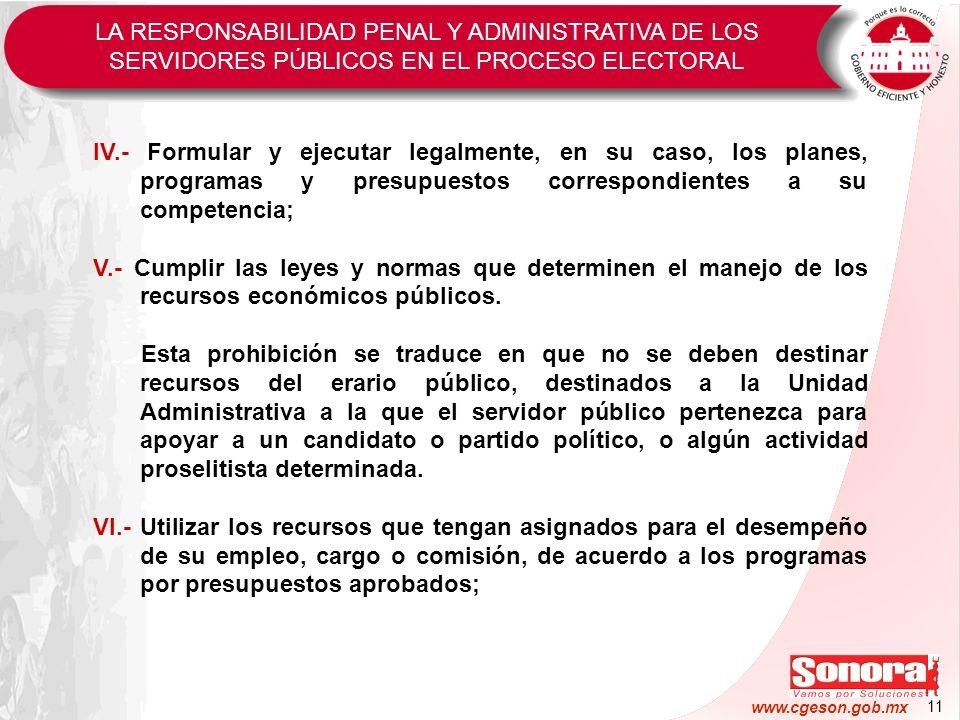 11 www.cgeson.gob.mx IV.- Formular y ejecutar legalmente, en su caso, los planes, programas y presupuestos correspondientes a su competencia; V.- Cump