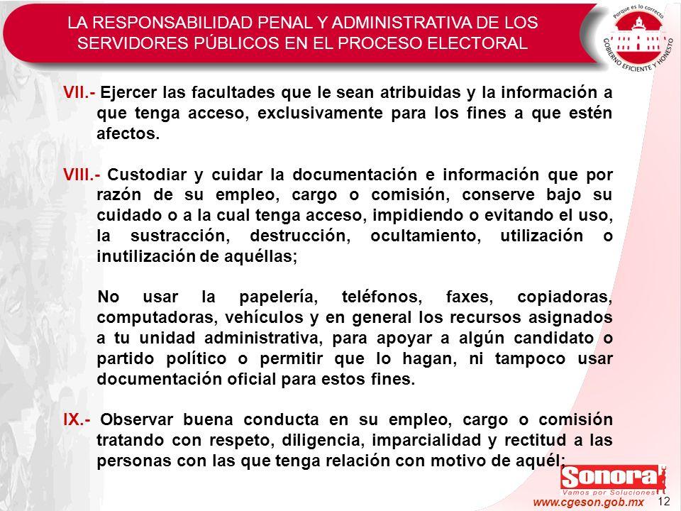 12 www.cgeson.gob.mx VII.- Ejercer las facultades que le sean atribuidas y la información a que tenga acceso, exclusivamente para los fines a que esté