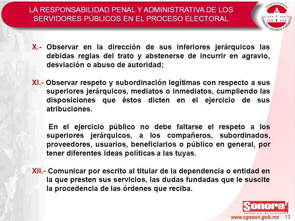 13 www.cgeson.gob.mx X.- Observar en la dirección de sus inferiores jerárquicos las debidas reglas del trato y abstenerse de incurrir en agravio, desv