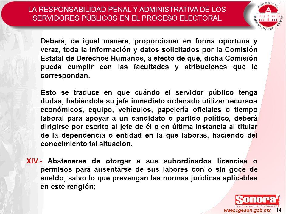 14 www.cgeson.gob.mx Deberá, de igual manera, proporcionar en forma oportuna y veraz, toda la información y datos solicitados por la Comisión Estatal