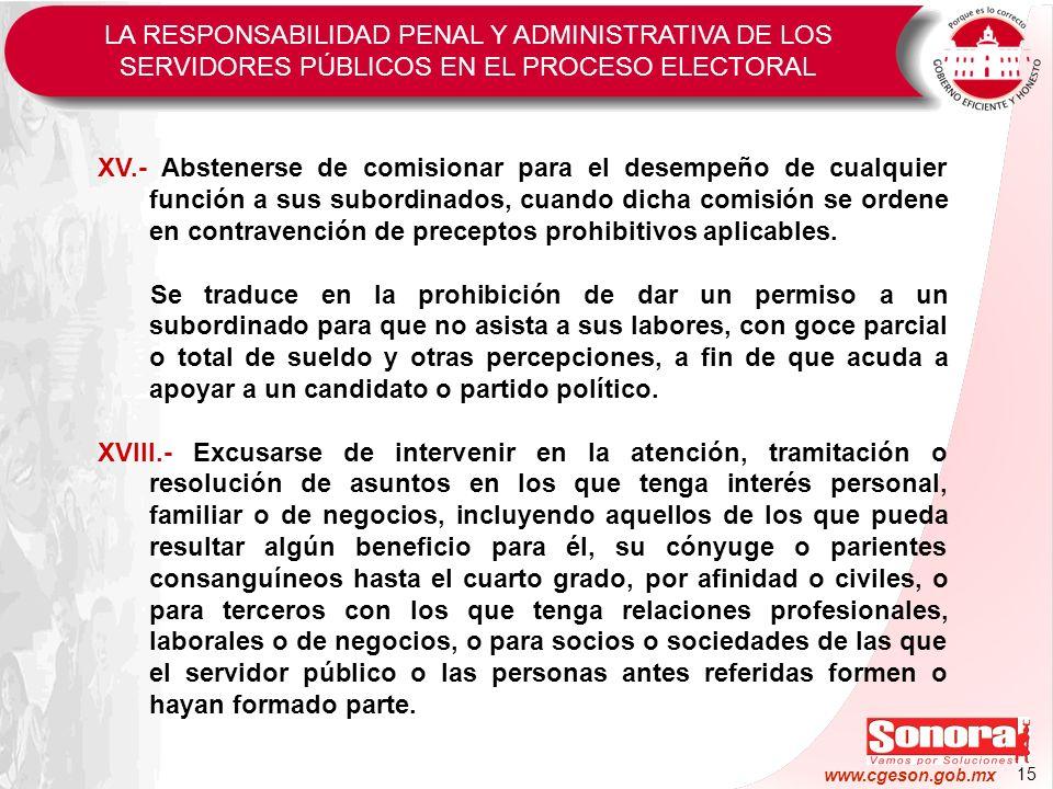 15 www.cgeson.gob.mx XV.- Abstenerse de comisionar para el desempeño de cualquier función a sus subordinados, cuando dicha comisión se ordene en contr