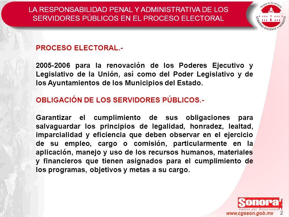 2 www.cgeson.gob.mx LA RESPONSABILIDAD PENAL Y ADMINISTRATIVA DE LOS SERVIDORES PÚBLICOS EN EL PROCESO ELECTORAL PROCESO ELECTORAL.- 2005-2006 para la