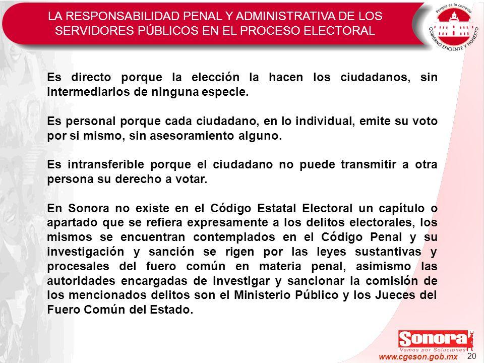 20 www.cgeson.gob.mx Es directo porque la elección la hacen los ciudadanos, sin intermediarios de ninguna especie. Es personal porque cada ciudadano,