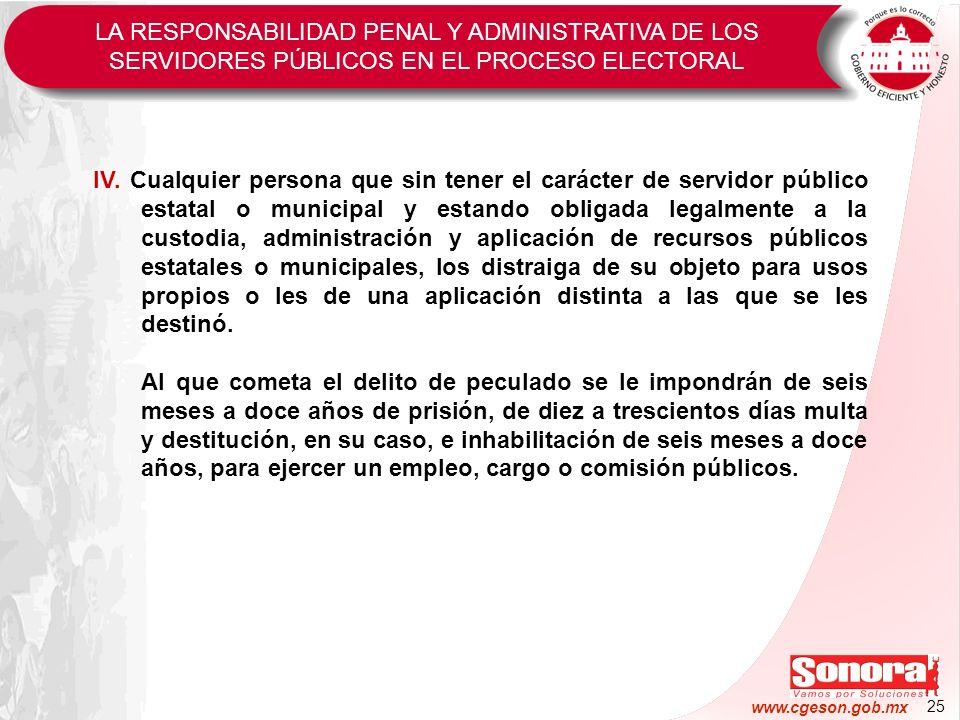 25 www.cgeson.gob.mx IV. Cualquier persona que sin tener el carácter de servidor público estatal o municipal y estando obligada legalmente a la custod