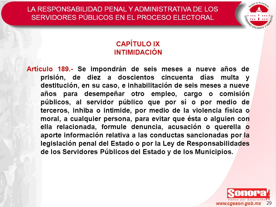 29 www.cgeson.gob.mx CAPÍTULO IX INTIMIDACIÓN Artículo 189.- Se impondrán de seis meses a nueve años de prisión, de diez a doscientos cincuenta días m