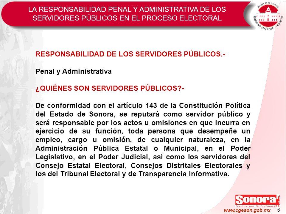6 www.cgeson.gob.mx RESPONSABILIDAD DE LOS SERVIDORES PÚBLICOS.- Penal y Administrativa ¿QUIÉNES SON SERVIDORES PÚBLICOS?- De conformidad con el artíc