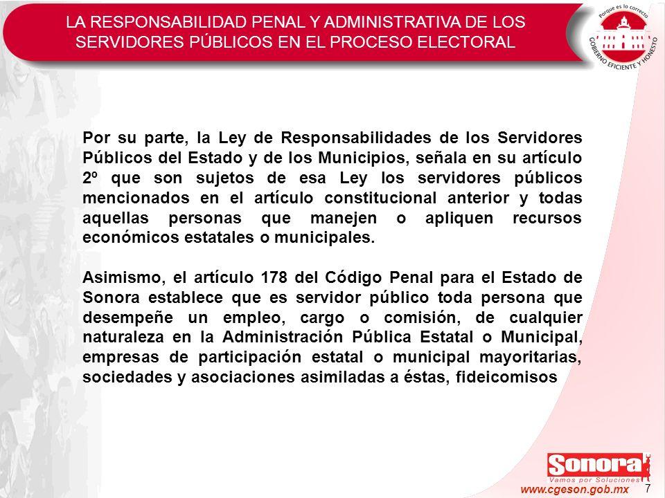 7 www.cgeson.gob.mx Por su parte, la Ley de Responsabilidades de los Servidores Públicos del Estado y de los Municipios, señala en su artículo 2º que