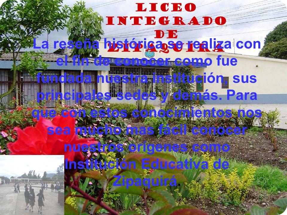 RESEÑA HISTORICAL Liceo Nacional Femenino de Zipaquirá. hoy Institución Educativa Departamental Liceo Integrado de Zipaquirá