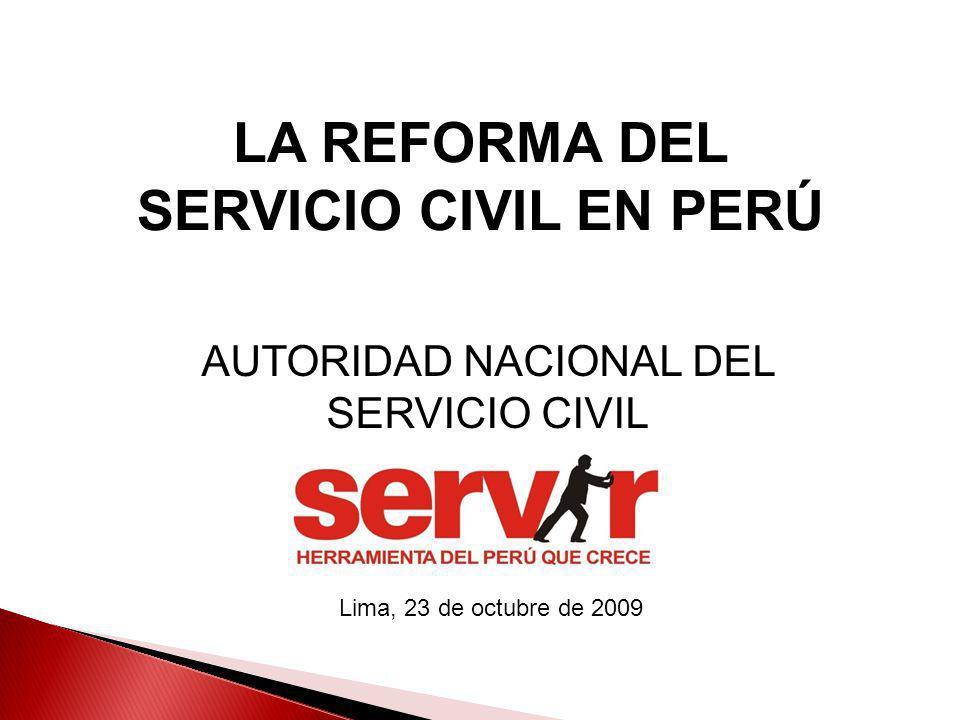 AUTORIDAD NACIONAL DEL SERVICIO CIVIL Lima, 23 de octubre de 2009 LA REFORMA DEL SERVICIO CIVIL EN PERÚ