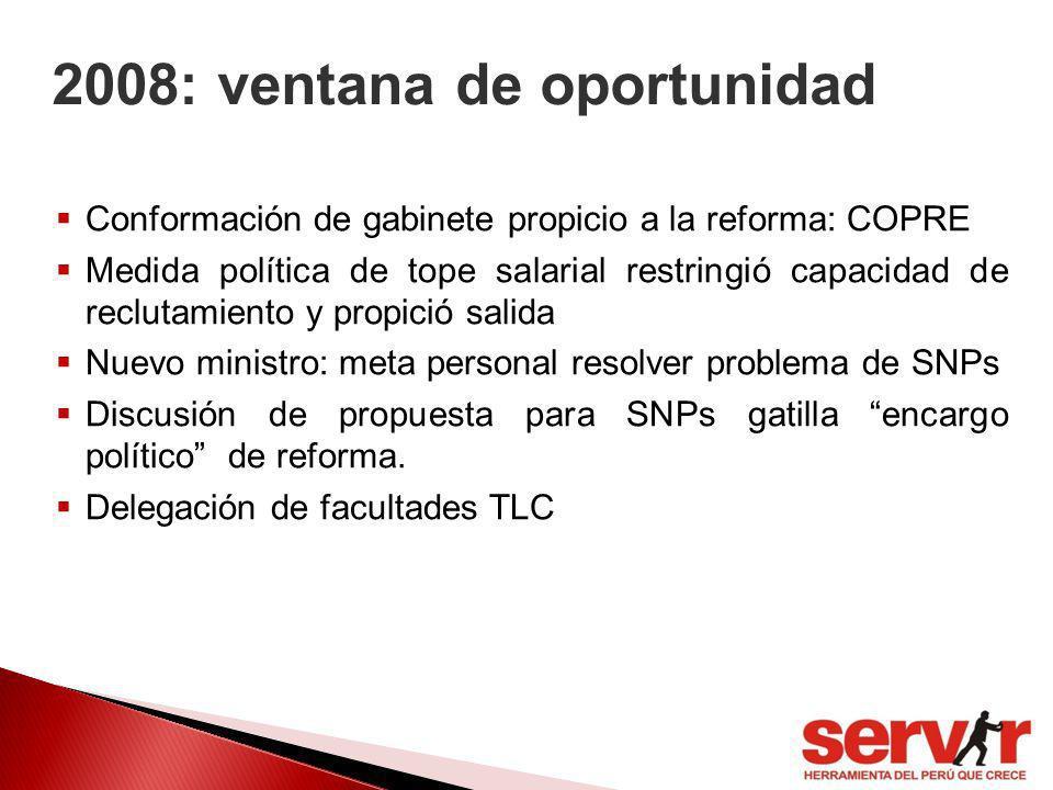 2008: ventana de oportunidad Conformación de gabinete propicio a la reforma: COPRE Medida política de tope salarial restringió capacidad de reclutamie