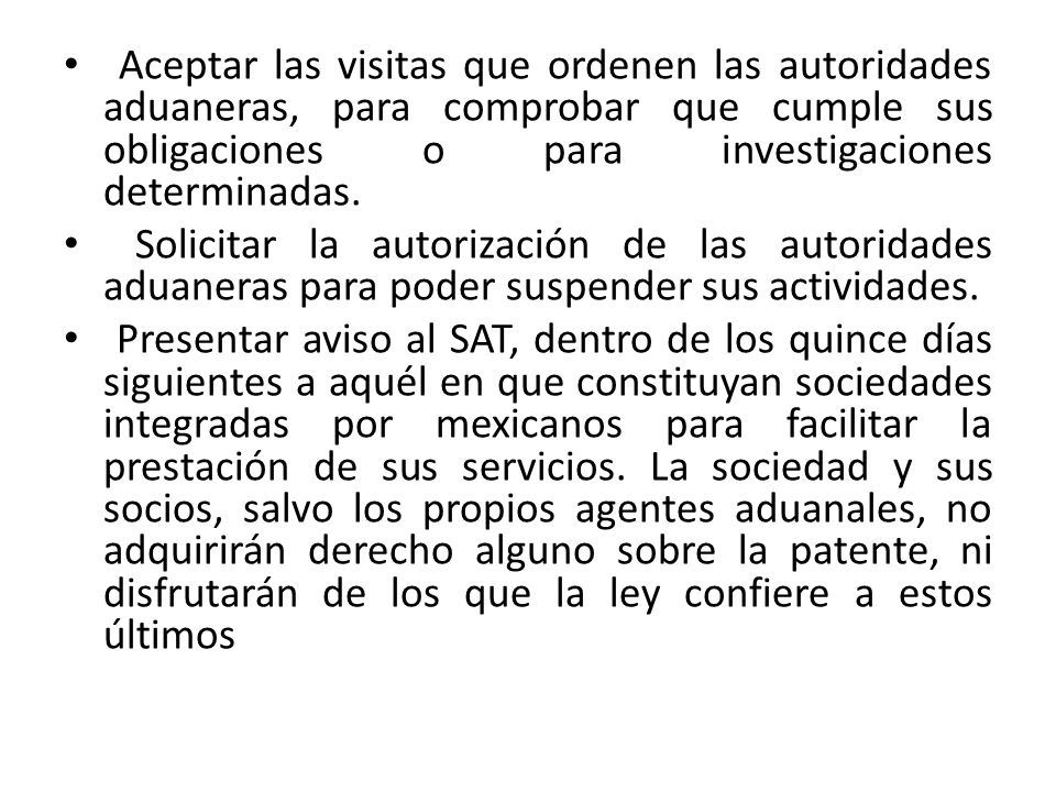 Aceptar las visitas que ordenen las autoridades aduaneras, para comprobar que cumple sus obligaciones o para investigaciones determinadas. Solicitar l