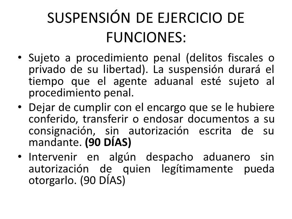 SUSPENSIÓN DE EJERCICIO DE FUNCIONES: Sujeto a procedimiento penal (delitos fiscales o privado de su libertad). La suspensión durará el tiempo que el