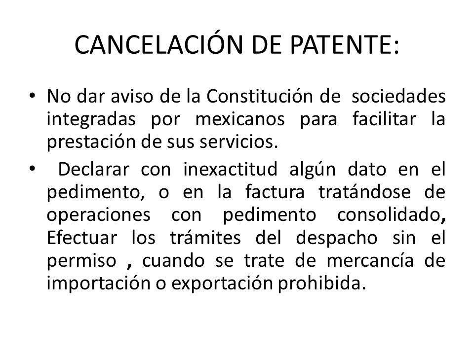 CANCELACIÓN DE PATENTE: No dar aviso de la Constitución de sociedades integradas por mexicanos para facilitar la prestación de sus servicios. Declarar