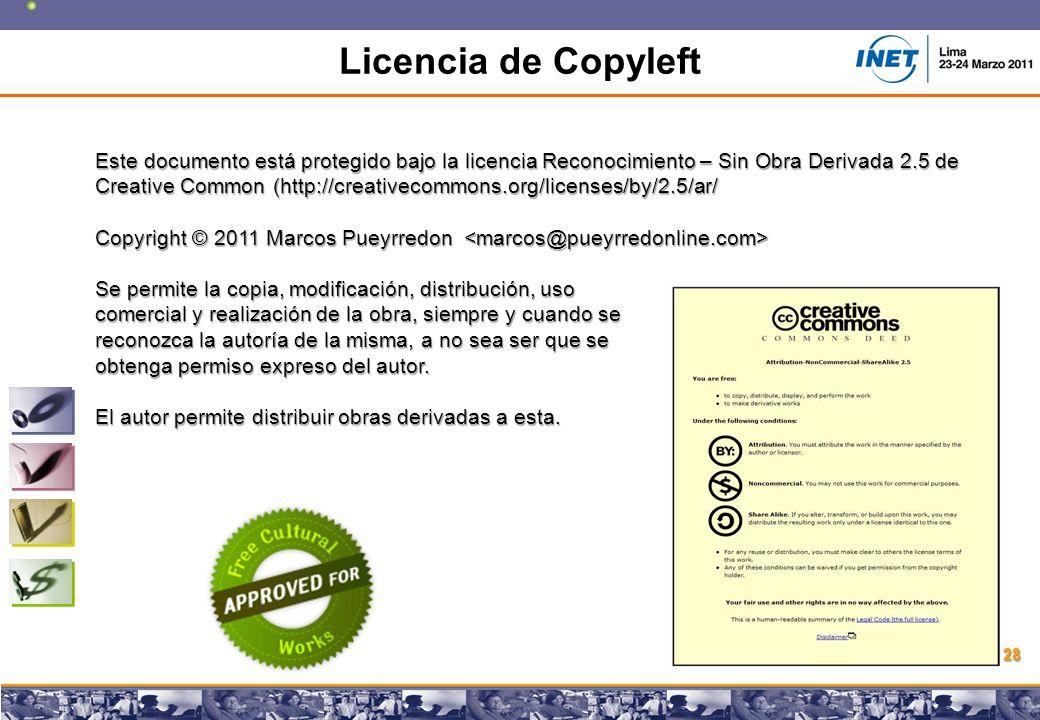 Copyright © 2008 Marcos Pueyrredon Copyright © 2008 Marcos Pueyrredon 28 Licencia de Copyleft Este documento está protegido bajo la licencia Reconocimiento – Sin Obra Derivada 2.5 de Creative Common (http://creativecommons.org/licenses/by/2.5/ar/ Copyright © 2011 Marcos Pueyrredon Copyright © 2011 Marcos Pueyrredon Se permite la copia, modificación, distribución, uso comercial y realización de la obra, siempre y cuando se reconozca la autoría de la misma, a no sea ser que se obtenga permiso expreso del autor.