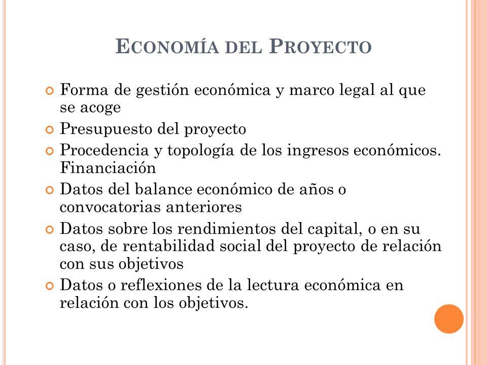 E CONOMÍA DEL P ROYECTO Forma de gestión económica y marco legal al que se acoge Presupuesto del proyecto Procedencia y topología de los ingresos económicos.
