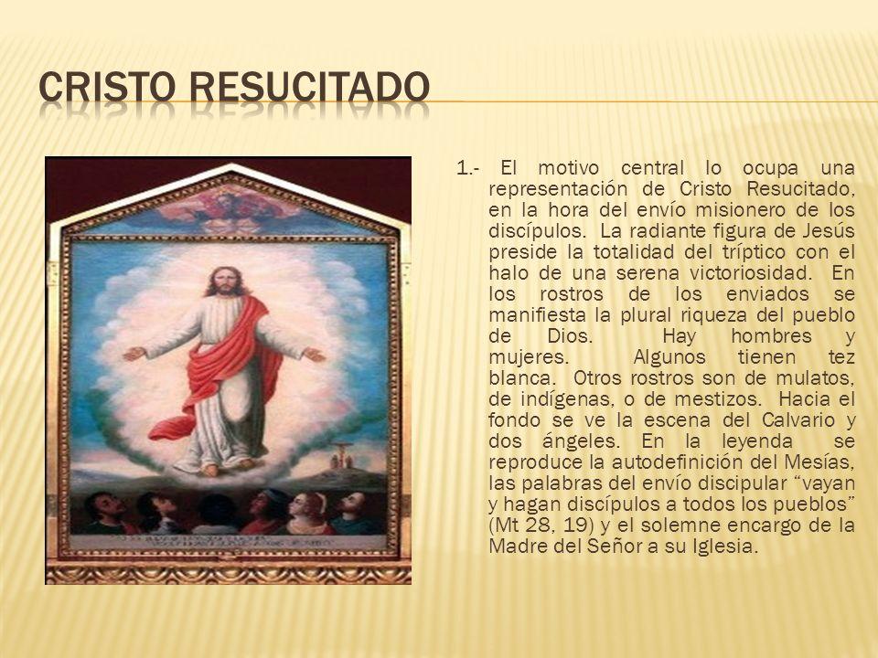1.- El motivo central lo ocupa una representación de Cristo Resucitado, en la hora del envío misionero de los discípulos.