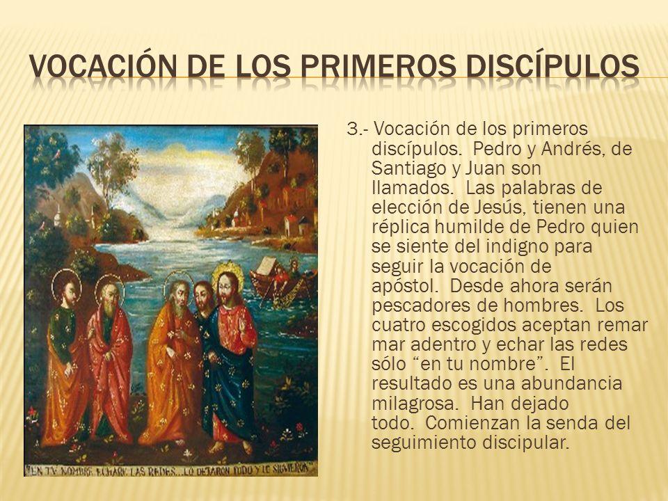 3.- Vocación de los primeros discípulos.Pedro y Andrés, de Santiago y Juan son llamados.
