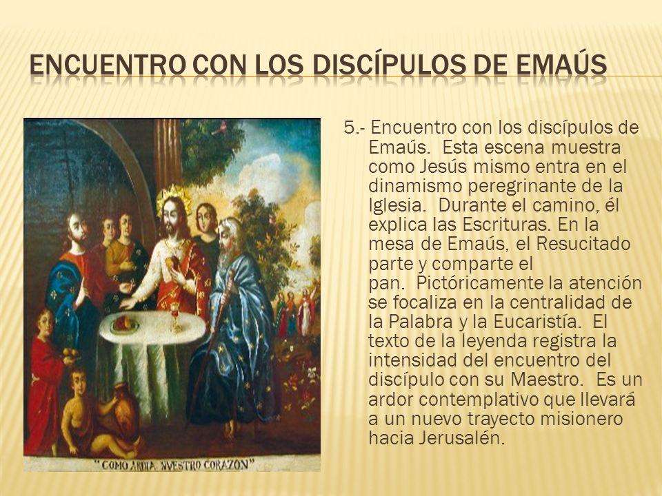 5.- Encuentro con los discípulos de Emaús.